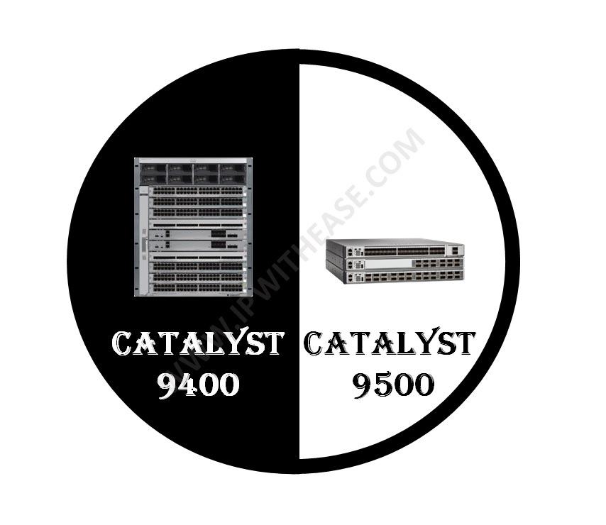 Cisco Catalyst 9400 vs 9500 | IP With Ease