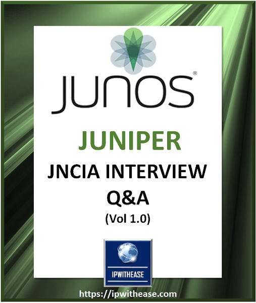 Top 100+ JNCIA Junos Interview Questions | IP With Ease
