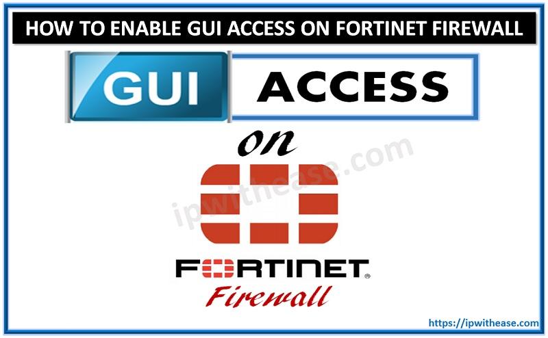 GUI ACCESS ON FORTINET FORTIGATE FIREWALL